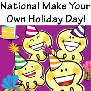 National Make Your Own Holiday Day